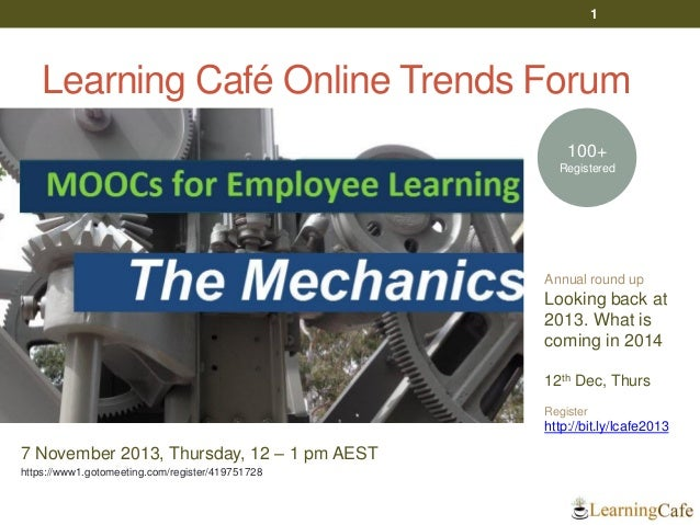 1  Learning Café Online Trends Forum 100+ Registered  Annual round up  Looking back at 2013. What is coming in 2014 12th D...