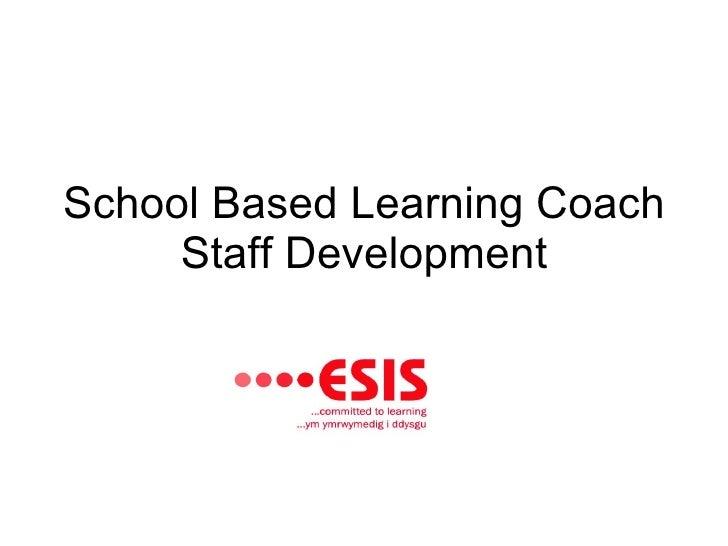 School Based Learning Coach Staff Development