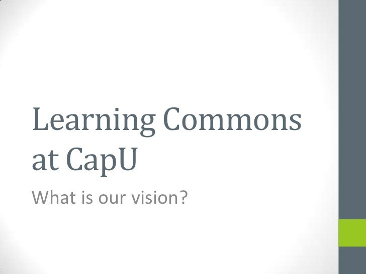 Learning Commonsat CapUWhat is our vision?