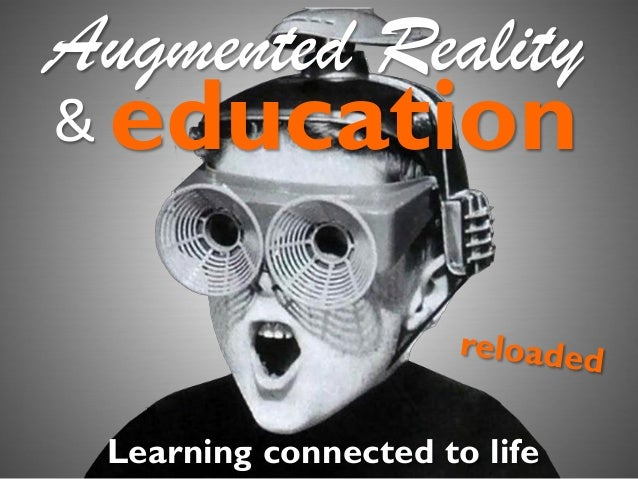 Augmented Reality & education  Learning connected to life