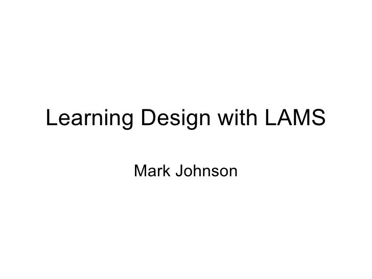 Learning Design with LAMS Mark Johnson