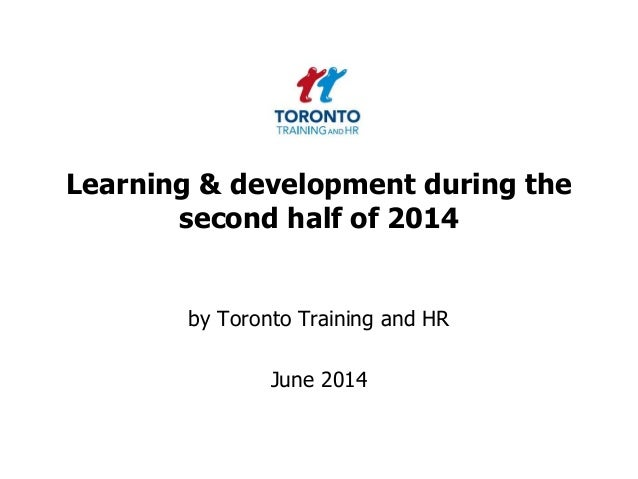 Learning & development during the second half of 2014 by Toronto Training and HR June 2014