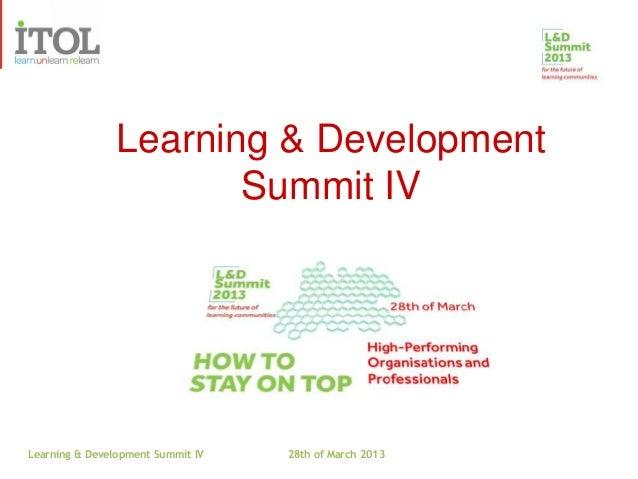 Learning & Development                       Summit IVLearning & Development Summit IV   28th of March 2013