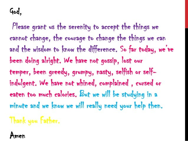 God, Please grant us the serenity to accept the things we cannot change, the courage to change the things we can and the w...