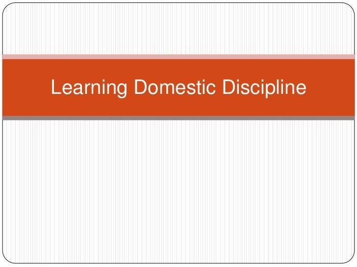 Learning domestic discipline