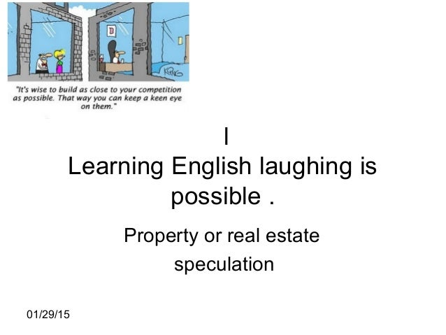 01/29/15 l Learning English laughing is possible . Property or real estate speculation