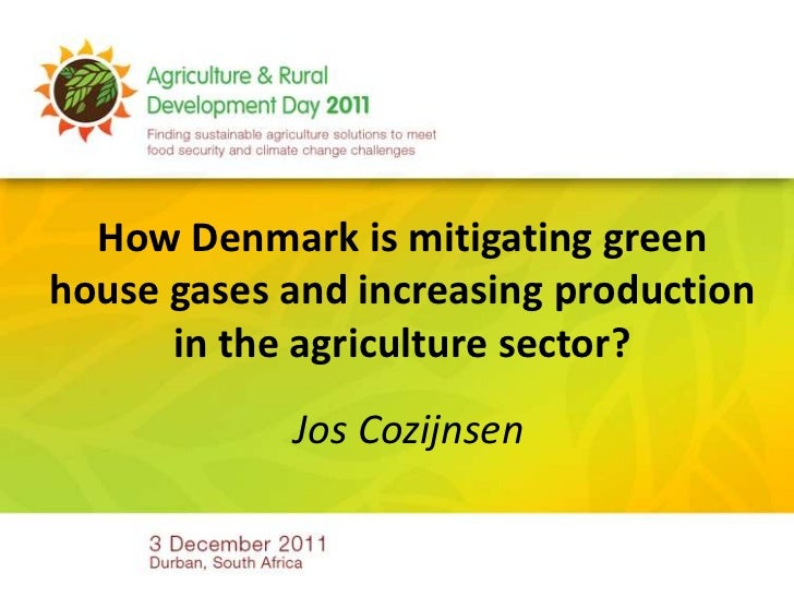 How Denmark is mitigating greenhouse gases and increasing production      in the agriculture sector?            Jos Cozijn...