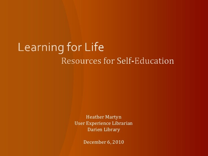 Learning for Life	<br />Resources for Self-Education<br />Heather Martyn<br />User Experience Librarian<br />Darien Librar...