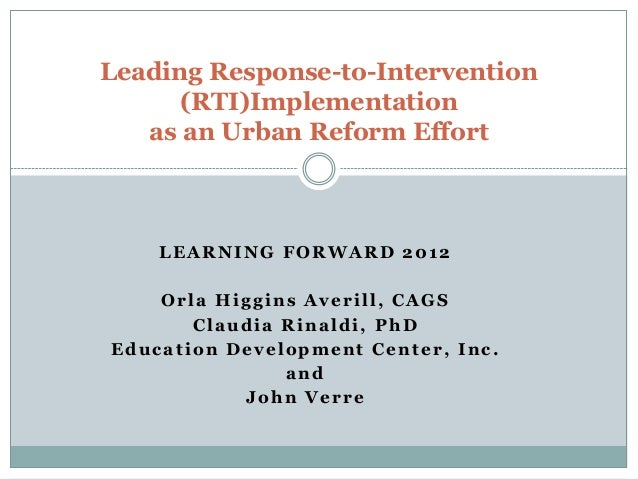 Leading Response-to-Intervention      (RTI)Implementation   as an Urban Reform Effort    LEARNING FORWARD 2012    Orla Hig...