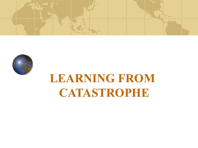 LEARNING FROM CATASTROPHE