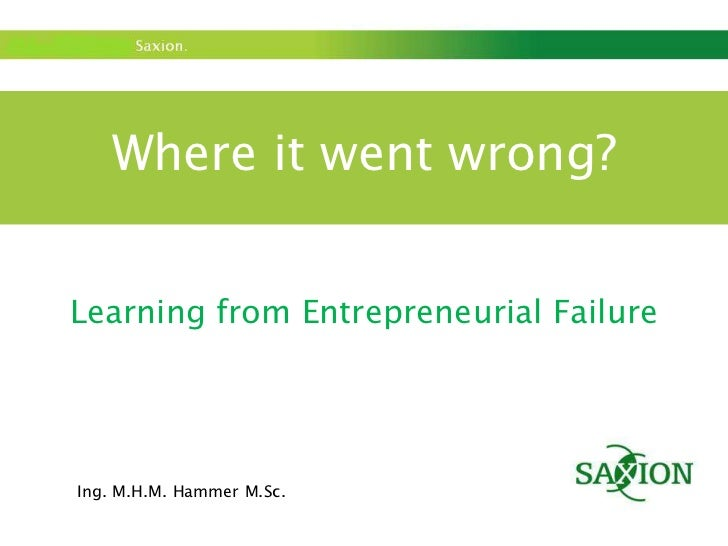 Where it went wrong?<br />Learning from Entrepreneurial Failure<br />Ing. M.H.M. Hammer M.Sc.<br />