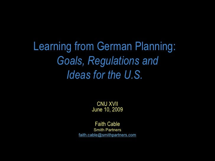 Learning from German Planning:       Goals, Regulations and         Ideas for the U.S.                    CNU XVII        ...