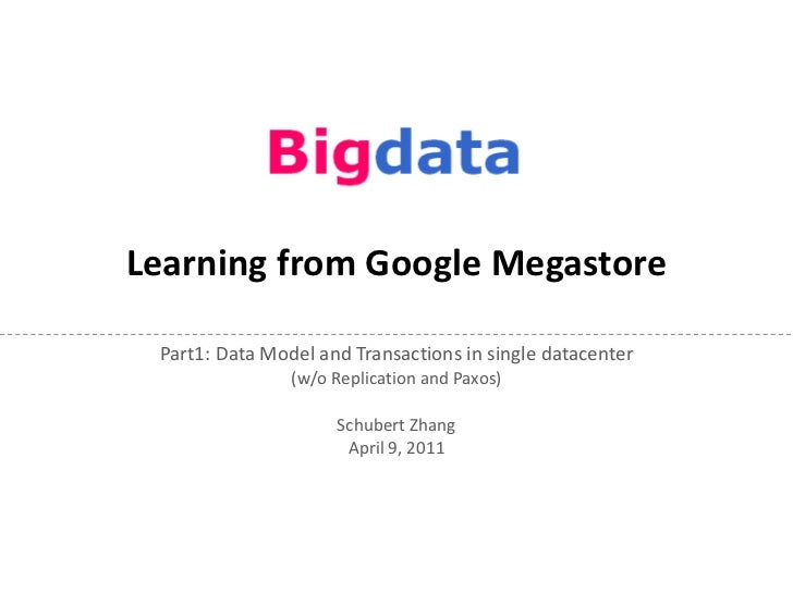 Learning from Google Megastore Part1: Data Model and Transactions in single datacenter                (w/o Replication and...