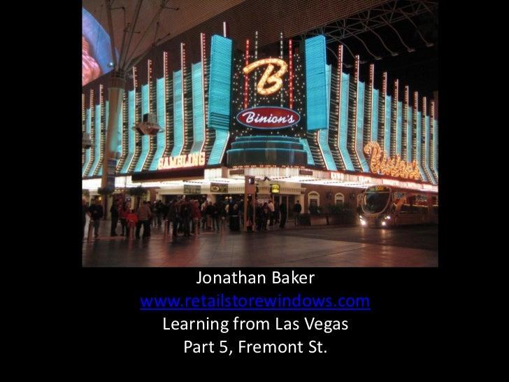 Jonathan Bakerwww.retailstorewindows.com  Learning from Las Vegas    Part 5, Fremont St.
