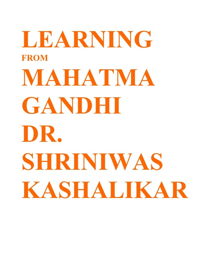 LEARNING FROM  MAHATMA GANDHI DR. SHRINIWAS KASHALIKAR