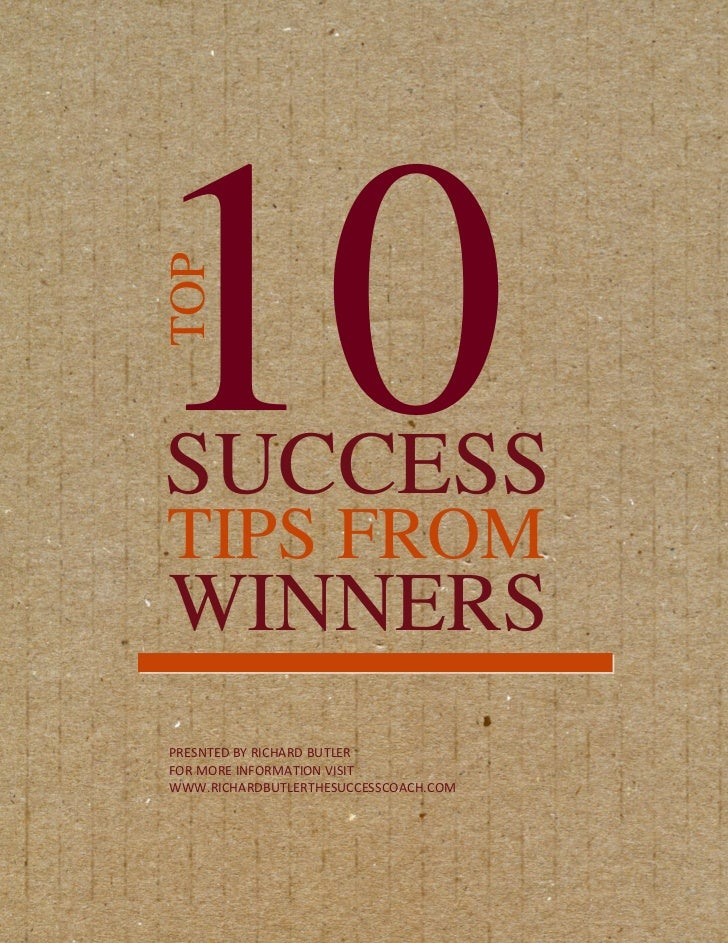 10TOPSUCCESSTIPS FROMWINNERSPRESNTED BY RICHARD BUTLERFOR MORE INFORMATION VISITWWW.RICHARDBUTLERTHESUCCESSCOACH.COM