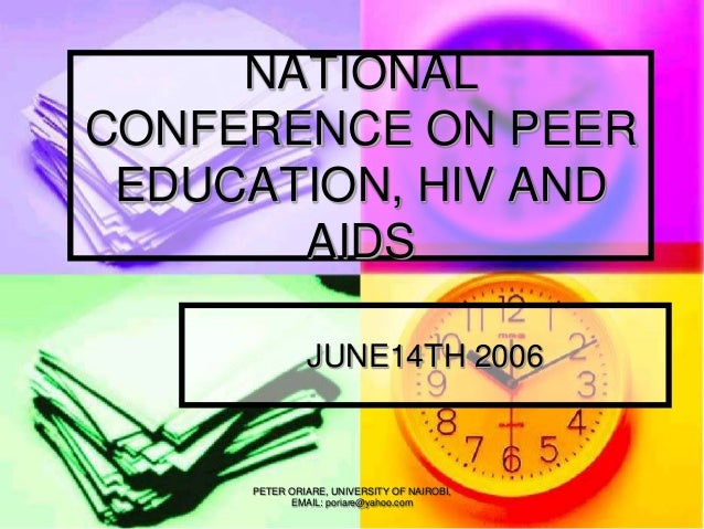 PETER ORIARE, UNIVERSITY OF NAIROBI, EMAIL: poriare@yahoo.com NATIONAL CONFERENCE ON PEER EDUCATION, HIV AND AIDS JUNE14TH...