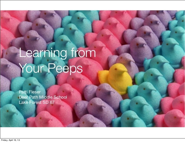 Learning fromYour PeepsPatti FleserDeer Path Middle SchoolLake Forest SD 67Friday, April 19, 13