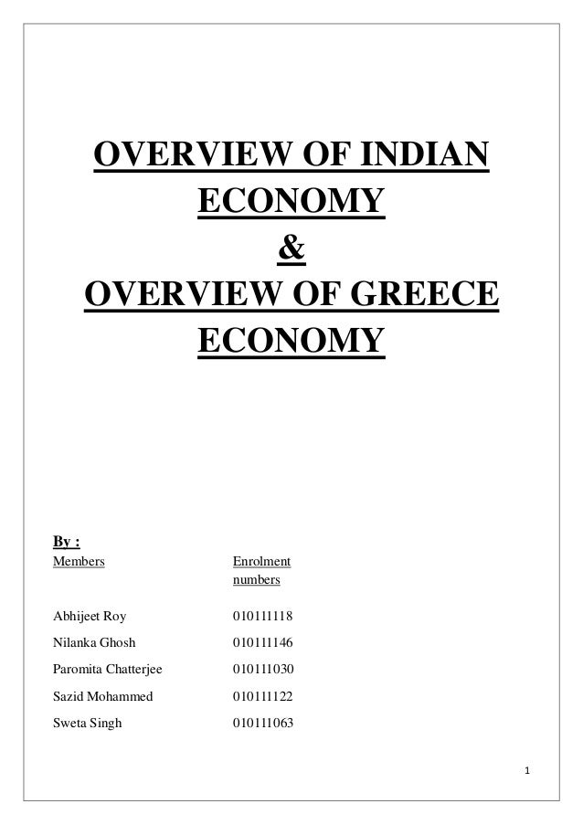 1OVERVIEW OF INDIANECONOMY&OVERVIEW OF GREECEECONOMYBy :Members EnrolmentnumbersAbhijeet Roy 010111118Nilanka Ghosh 010111...