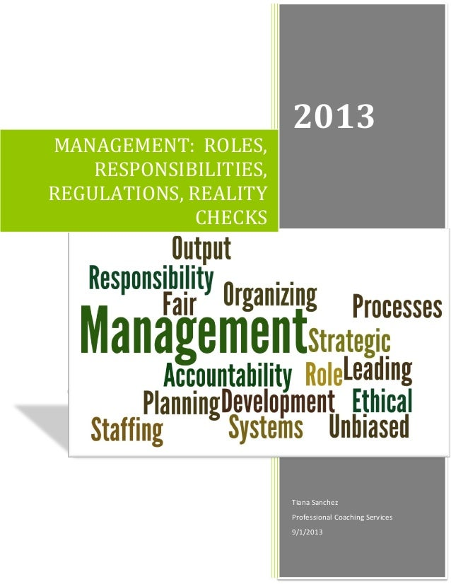 MANAGEMENT: ROLES, RESPONSIBILITIES, REGULATIONS, REALITY CHECKS  2013  Tiana Sanchez Professional Coaching Services 9/1/2...