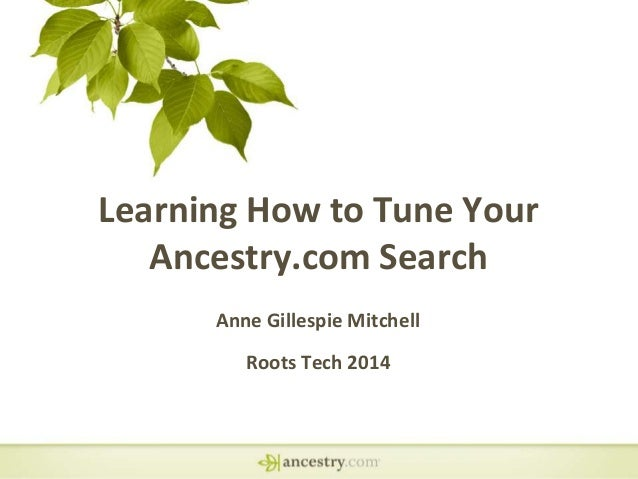 Learning How to Tune Your Ancestry.com Search Anne Gillespie Mitchell Roots Tech 2014