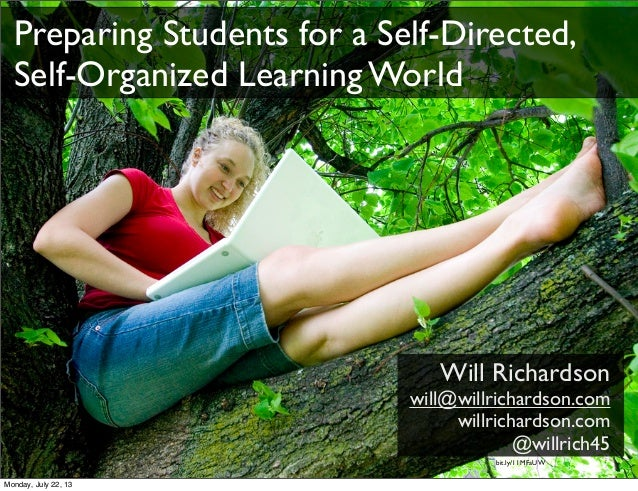Will Richardson will@willrichardson.com willrichardson.com @willrich45 bit.ly/11MFaUW Preparing Students for a Self-Direct...