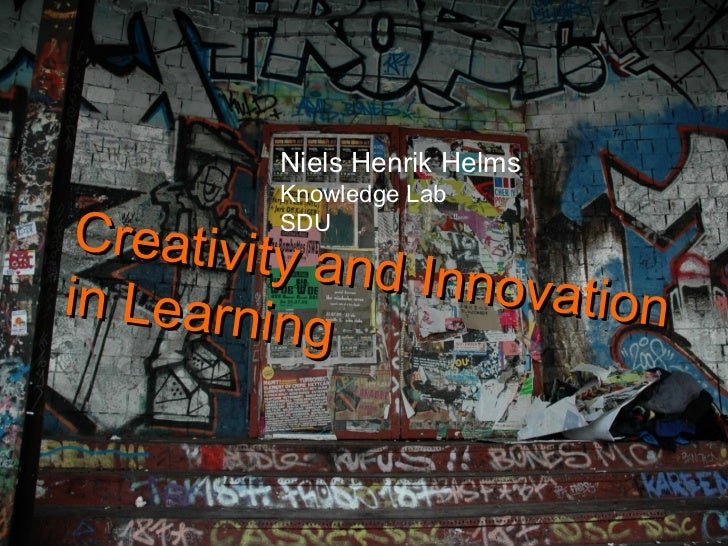 Creativity and Innovation  in Learning  Niels Henrik Helms Knowledge Lab SDU