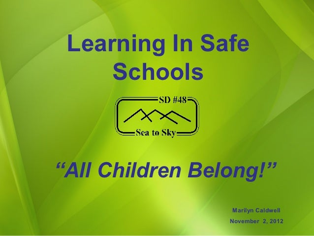 "Learning In Safe     Schools""All Children Belong!""                 Marilyn Caldwell                 November 2, 2012"