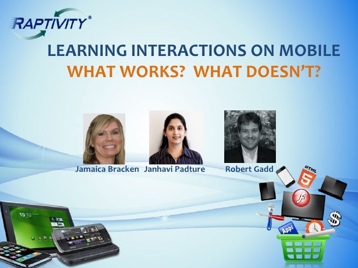 LEARNING INTERACTIONS ON MOBILE  WHAT WORKS? WHAT DOESN'T?  Jamaica Bracken Janhavi Padture   Robert Gadd