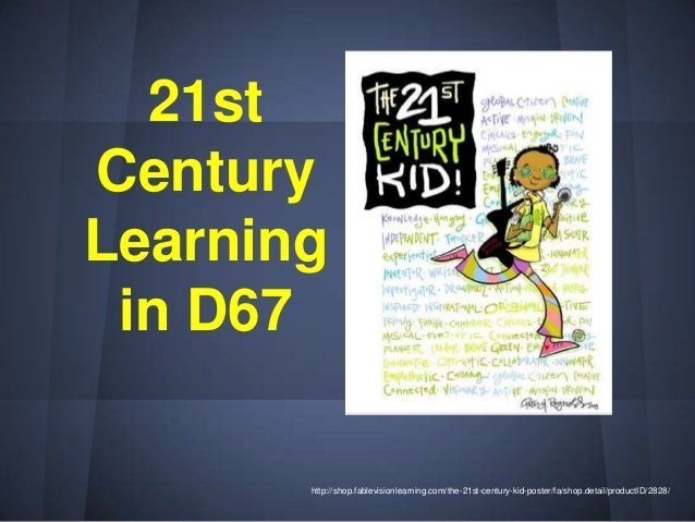 21stCenturyLearning in D67       http://shop.fablevisionlearning.com/the-21st-century-kid-poster/fa/shop.detail/productID/...