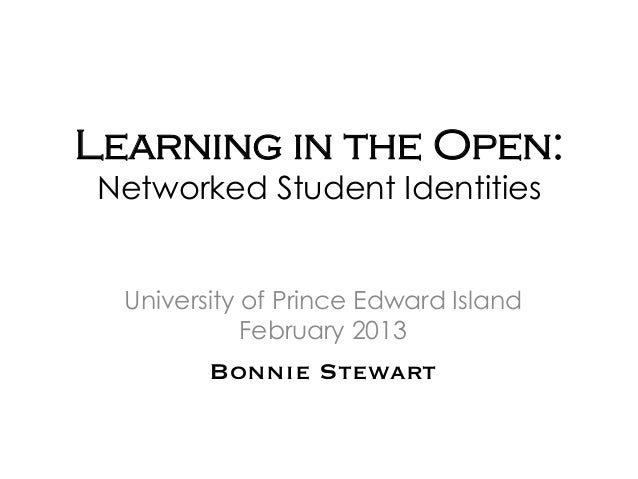 Learning in the Open:Networked Student Identities  University of Prince Edward Island             February 2013         Bo...