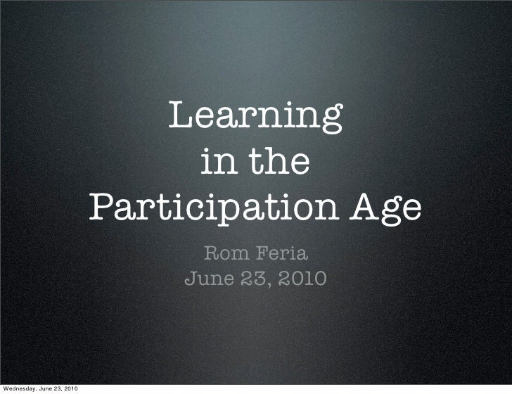 Learning In the Participation Age