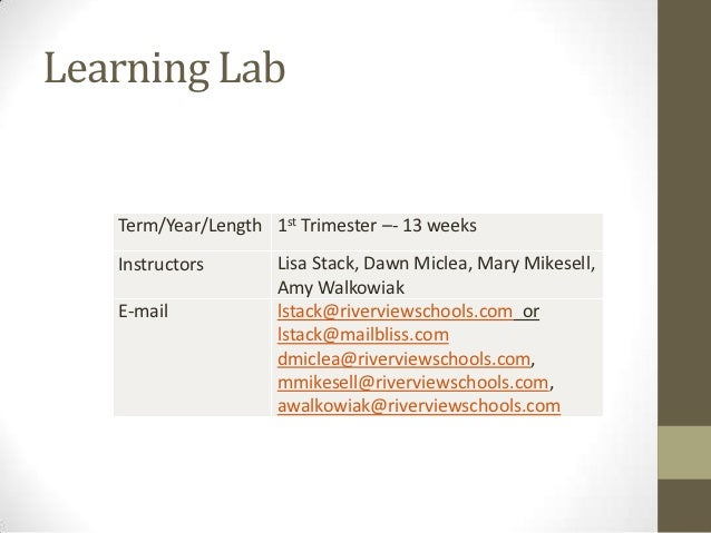 Learning Lab   Term/Year/Length 1st Trimester –- 13 weeks   Instructors       Lisa Stack, Dawn Miclea, Mary Mikesell,     ...