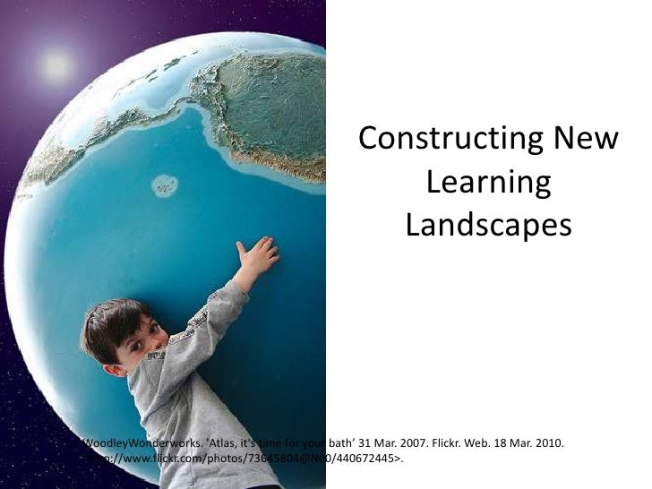 Constructing New LearningLandscapes<br />WoodleyWonderworks. 'Atlas, it's time for your bath' 31 Mar. 2007. Flickr. Web. 1...