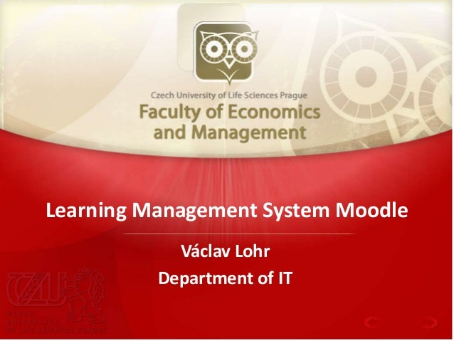 1 Learning Management System Moodle Václav Lohr Department of IT
