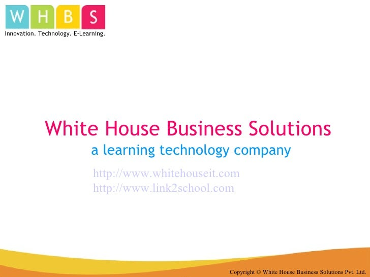 White House Business Solutions Copyright © White House Business Solutions Pvt. Ltd. Innovation. Technology. E-Learning. a ...
