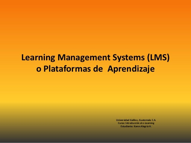 Learning Management Systems (LMS)   o Plataformas de Aprendizaje                     Universidad Galileo, Guatemala C.A.  ...