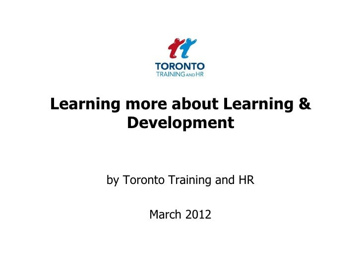 Learning more about Learning &         Development      by Toronto Training and HR             March 2012