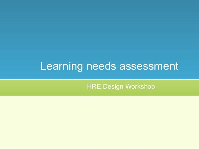 learning needs assessment 1 guide to conducting an educational needs assessment: beyond the literature review all effective training begins with needs assessment [this] measures what skills.