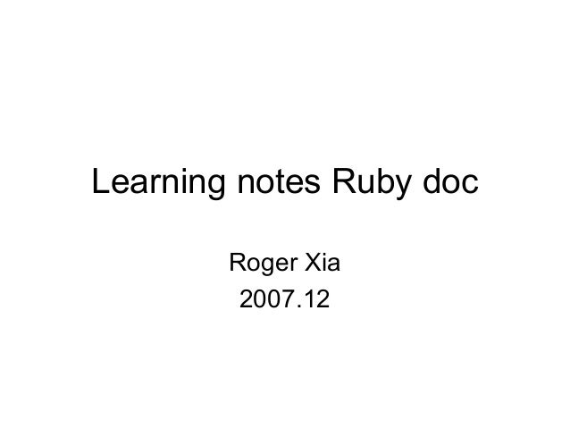 Learning notes Ruby doc Roger Xia 2007.12