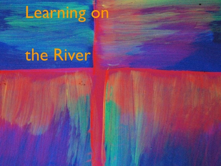 Learning on  the River