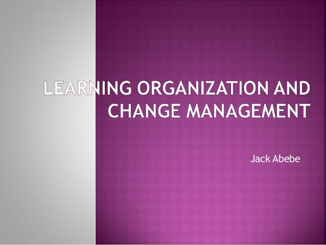 Learning organization and change management