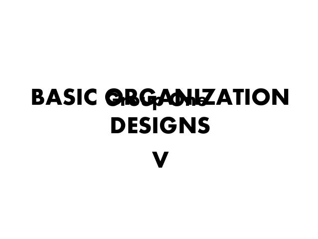 Group One<br />BASIC ORGANIZATION DESIGNS<br />V<br />
