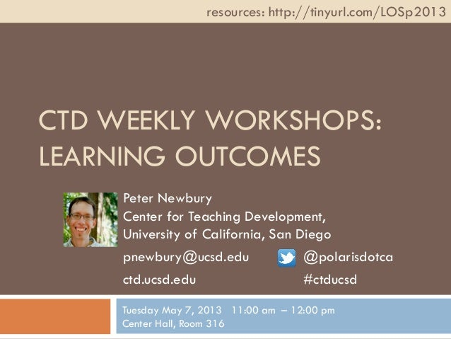 CTD WEEKLY WORKSHOPS:LEARNING OUTCOMESPeter NewburyCenter for Teaching Development,University of California, San Diegopnew...