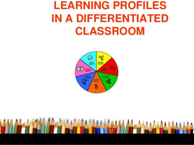 LEARNING PROFILES IN A DIFFERENTIATED CLASSROOM