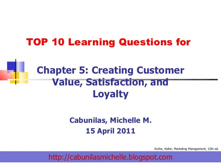 TOP 10 Learning Questions for Chapter 5: Creating Customer Value, Satisfaction, and Loyalty Cabunilas, Michelle M. 15 Apri...