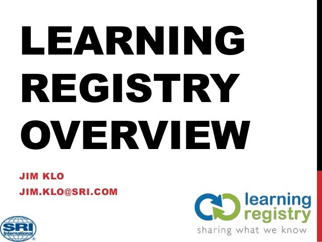 LEARNING REGISTRY OVERVIEW JIM KLO JIM.KLO@SRI.COM