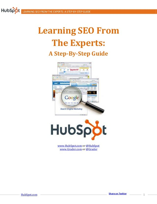 LEARNING SEO FROM THE EXPERTS: A STEP-BY-STEP GUIDEHubSpot.com 1Share on TwitterLearning SEO FromThe Experts:A Step-By-Ste...