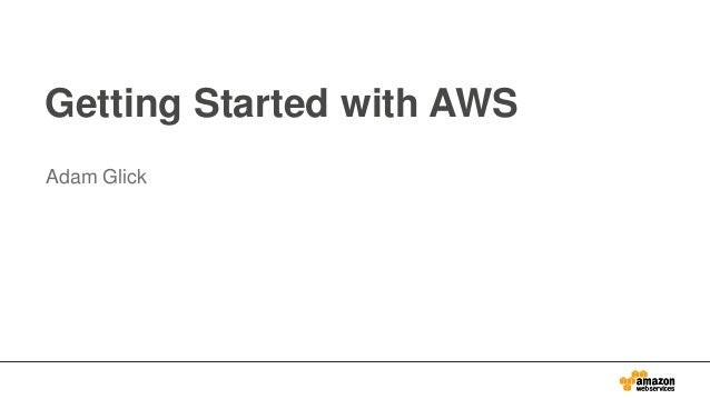 Getting Started with AWS Adam Glick
