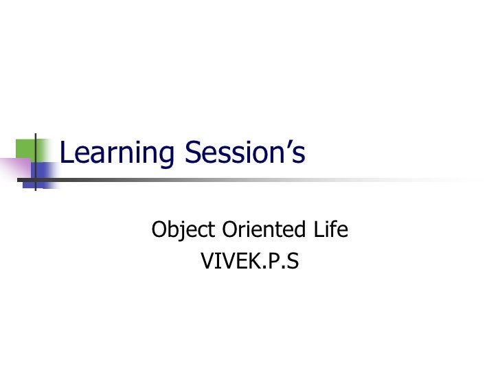Learning Session's      Object Oriented Life          VIVEK.P.S